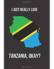 I Just Really Love Tanzania, Okay?: Blank Lined Journal