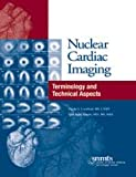 Terminology and Technical Aspects of Nuclear Cardiac Imaging, Crawford, Elpida S. and Husain, Gyed Sajid, 0932004741