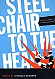 Steel Chair to the Head : The Pleasure and Pain of Professional Wrestling, , 0822334038
