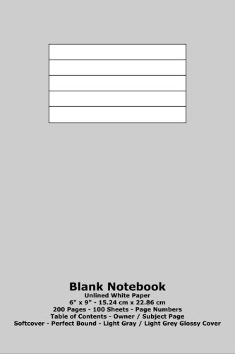 """Download Blank Notebook: Unlined White Paper - 6"""" x 9"""" - 15.24 cm x 22.86 cm - 200 Pages - 100 Sheets - Page Numbers - Table of Contents - Light Gray / Light Grey Glossy Cover pdf"""