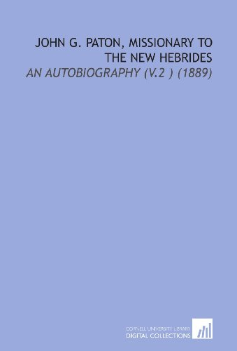 John G. Paton, Missionary to the New Hebrides: An Autobiography (V.2 ) (1889) (John G Paton Missionary To The New Hebrides)