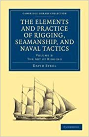 The Elements and Practice of Rigging, Seamanship, and Naval Tactics (Cambridge Library Collection - Naval and Military History) (Volume 3) by David Steel (2011-05-19)
