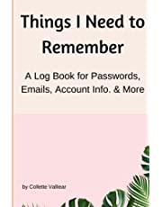 Things I Need to Remember: A Logbook for Passwords, Emails, Account Info., & More