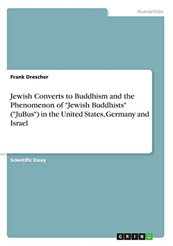 Jewish Converts to Buddhism and the Phenomenon of Jewish Buddhists (Jubus) in the United States, Germany and Israel (Jewish Phenomenon)