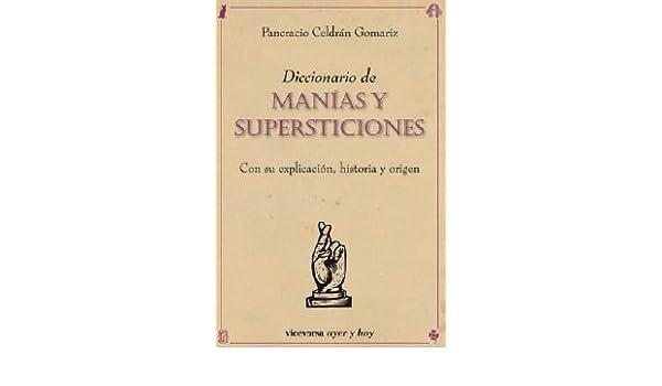 Diccionario de manías y supersticiones: Con su explicación ...