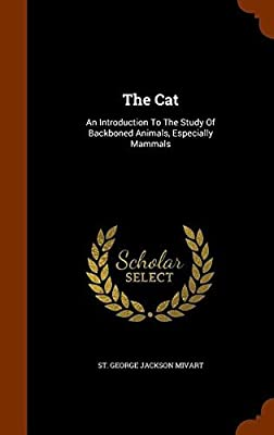The Cat: An Introduction to the Study of Backboned Animals, Especially Mammals (2015-11-02)