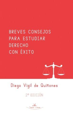 Breves consejos para estudiar derecho con exito: 2ª Edicion (Ensayos: Serie sobre educacion) (Spanish Edition) [Diego Vigil De Quiñones Otero] (Tapa Blanda)
