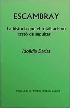 Book Escambray: La historia que el totalitarismo trat? de sepultar (Spanish Edition) by Idolidia Darias (2015-02-17)