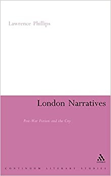 London Narratives: Post-war Fiction and the City (Continuum Literary Studies)