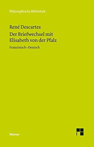 Der Briefwechsel mit Elisabeth von der Pfalz (Philosophische Bibliothek)