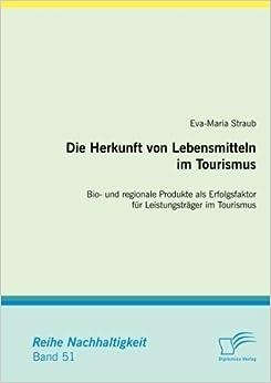Die Herkunft von Lebensmitteln im Tourismus: Bio- und regionale Produkte als Erfolgsfaktor fr Leistungstrger im Tourismus (German Edition)