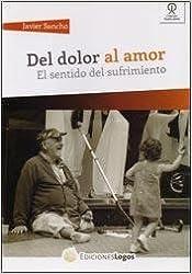 Book Del dolor al amor : un acercamiento al sentido del sufrimiento