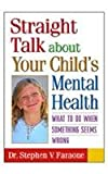 Straight Talk about Your Child's Mental Health, Stephen V. Faraone, 157230894X
