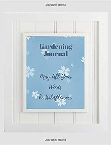 "Southern Charm - Gardening Journal: May All Your Weeds Be Wildflowers | 7.44"" X 9.69"" Record Keeping Notebook"