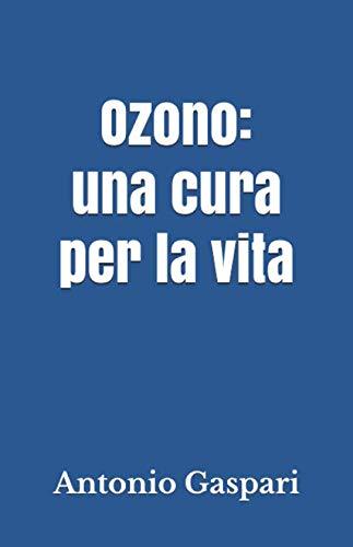 Ozono Una Cura Per La Vita Italian Edition Gaspari Antonio 9798666430439 Amazon Com Books