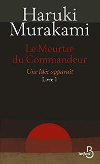 Le meurtre du commandeur : livre 1 : Une idée apparaît, Murakami, Haruki