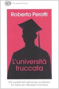 L'università truccata Copertina flessibile – 30 set 2008 Roberto Perotti L' università truccata Einaudi 8806193600