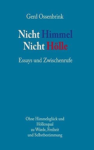 Nicht Himmel. Nicht Hölle: Essays und Zwischenrufe