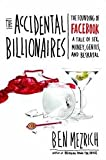 The Accidental Billionaires: The Founding of Facebook: A Tale of Sex, Money, Genius and Betrayal A Tale of Sex, Money, Genius and Betrayal
