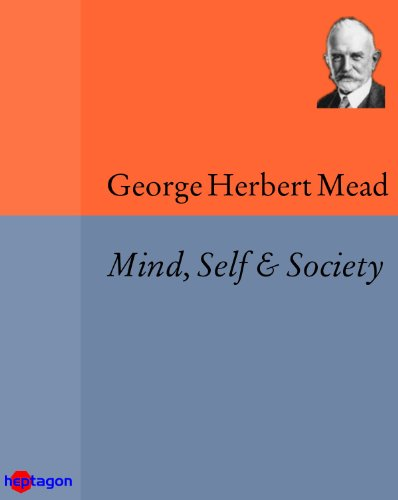 Mind, Self & Society: from the Standpoint of a Social Behaviourist (George Herbert Mead Mind Self And Society)