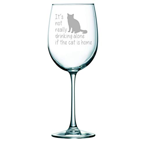 It's not really drinking alone if the cat is home wine glass, 19 oz.(stemmed cat) - Laser Etched (Glass Wine Cat A In)