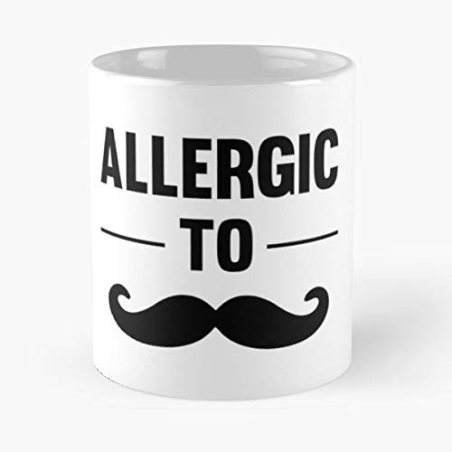 Allergic To Mustache Cool Funny I Hate Mustaches - 11 Oz Coffee Mugs Ceramic,the Best Gift For - Coffee Mustaches Mugs