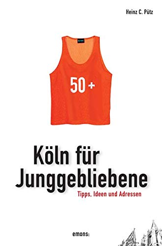 Köln für Junggebliebene: Tipps, Ideen und Adressen