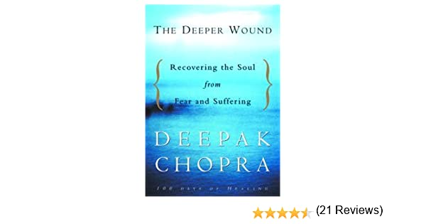 The Deeper Wound: Recovering the Soul in the Face of Fear and Tragedy - Kindle edition by Deepak Chopra. Religion & Spirituality Kindle eBooks @ Amazon.com.
