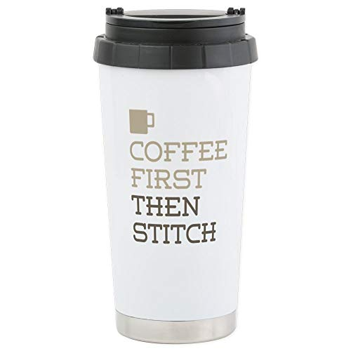 - CafePress Coffee Then Stitch Stainless Steel Travel Mug, Insulated 16 oz. Coffee Tumbler