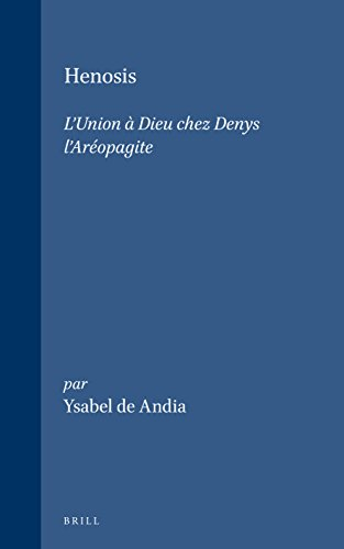 Henosis: L'Union Dieu Chez Denys L'Ariopagite