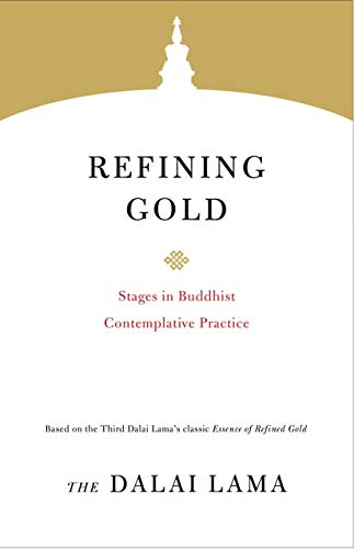 Refining Gold: Stages in Buddhist Contemplative Practice (Core Teachings of Dalai Lama)