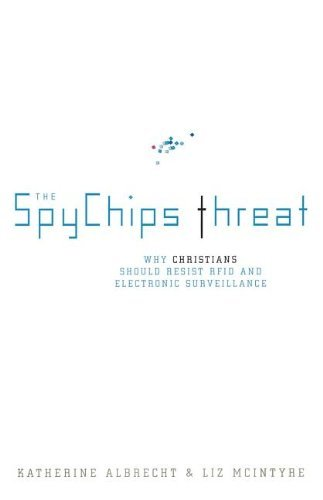 Download By Katherine Albrecht - The Spychips Threat: Why Christians Should Resist RFID and Electr (2006-02-15) [Paperback] ebook