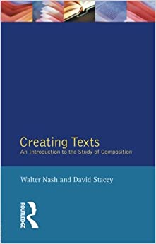 Creating Texts: An Introduction to the Study of Composition (English Language Series)