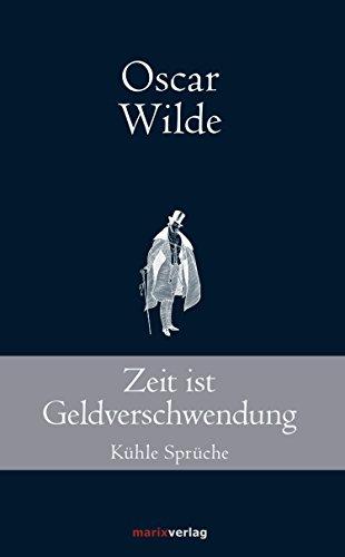 Zeit ist Geldverschwendung: Kühle Sprüche (Klassiker der Weltliteratur) (German Edition)