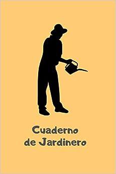 Cuaderno de Jardinero: Libreta de Campo con 110 Páginas | Incluye Plano del Huerto, Ficha de Cultivos, Calendario... | Regalo Perfecto para Aficionados a la Jardinería o Agricultura