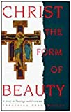 Christ the Form of Beauty : A Study in Theology and Literature, Murphy, Francesca A., 0567097080