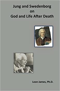 Book Jung and Swedenborg on God and Life After Death (God, Immortality and Theistic Psychology Series) by Dr. Leon James (2015-10-05)