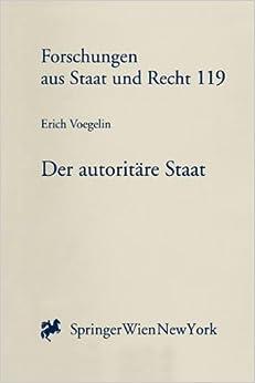 Book Der Autoritare Staat: Ein Versuch Uber Das Osterreichische Staatsproblem (Forschungen Aus Staat Und Recht)