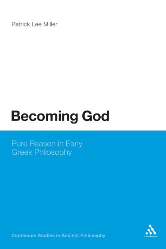 Becoming God: Pure Reason in Early Greek Philosophy (Continuum Studies in Ancient Philosophy)