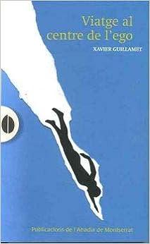 https://www.agapea.com/Xavier-Guillamet-Torres/Viatge-al-centre-de-l-ego-9788491910664-i.htm