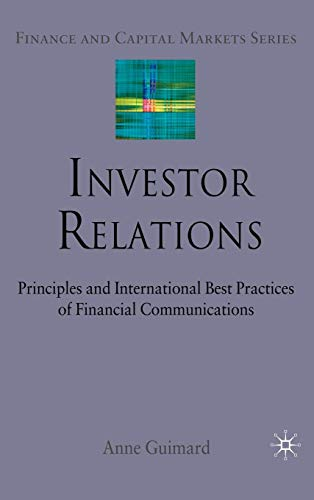 Investor Relations: Principles and International Best Practices of Financial Communications (Finance and Capital Markets Series) (Investor Relations Best Practices)