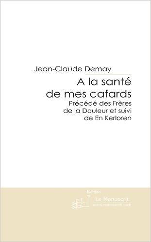 Livres gratuits en ligne A la Santé de Mes Cafards: Précédé des Frères de la Douleur et Suivi de en Kerloren pdf, epub