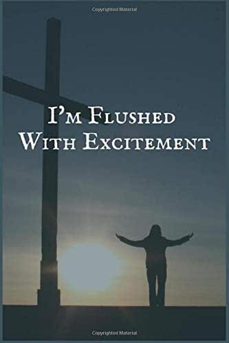 I'm Flushed With Excitement: A Thyroid Cancer Treatment Overcomers and Survivors Prompt Lined Writing Notebook