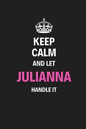 Keep Calm And Let Julianna Handle It: Blank Pages Notebook Journal High Quality Gift For Women And Girls Perfect For Any Occasion