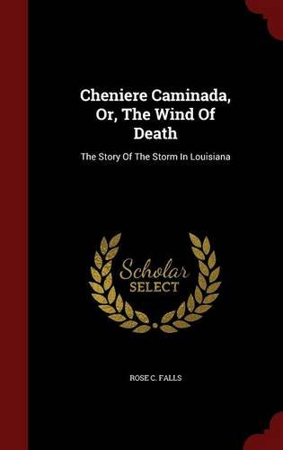 Cheniere Caminada  Or  The Wind Of Death  The Story Of The Storm In Louisiana