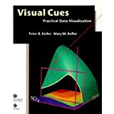 Visual Cues : Practical Data Visualization, Keller, Peter and Keller, Mary, 0818631023