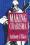 Making Charisma : The Social Construction of Paul's Public Image, Blasi, Anthony J., 0887384005