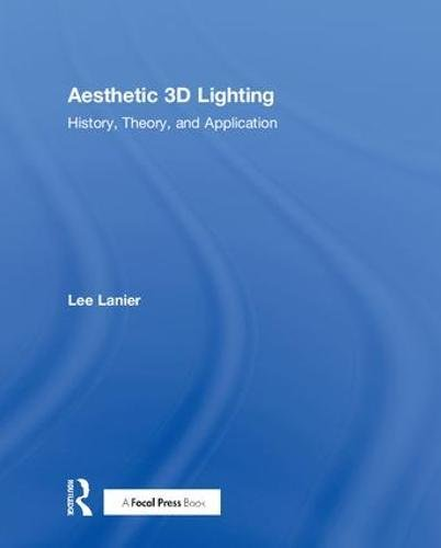 Aesthetic 3D Lighting: History, Theory, and Application Front Cover