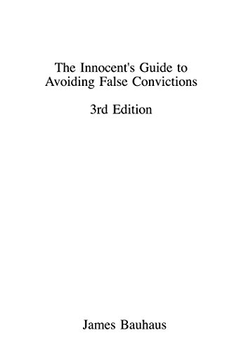 The Innocent's Guide to Avoiding False Convictions, Third Edition