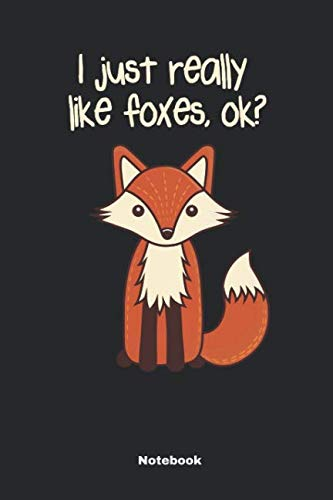 I Just Really Like Foxes, Ok?: A Notebook, Journal Or Diary For True Fox Lover - 6 x 9 inches, College Ruled Lined Paper, 108 Pages